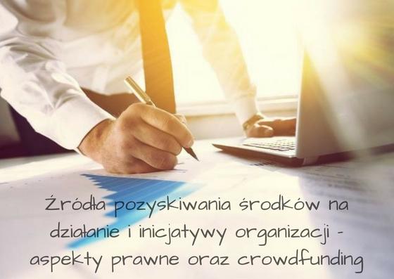 Źródła pozyskiwania środków na działanie i inicjatywy organizacji - aspekty prawne oraz crowdfunding